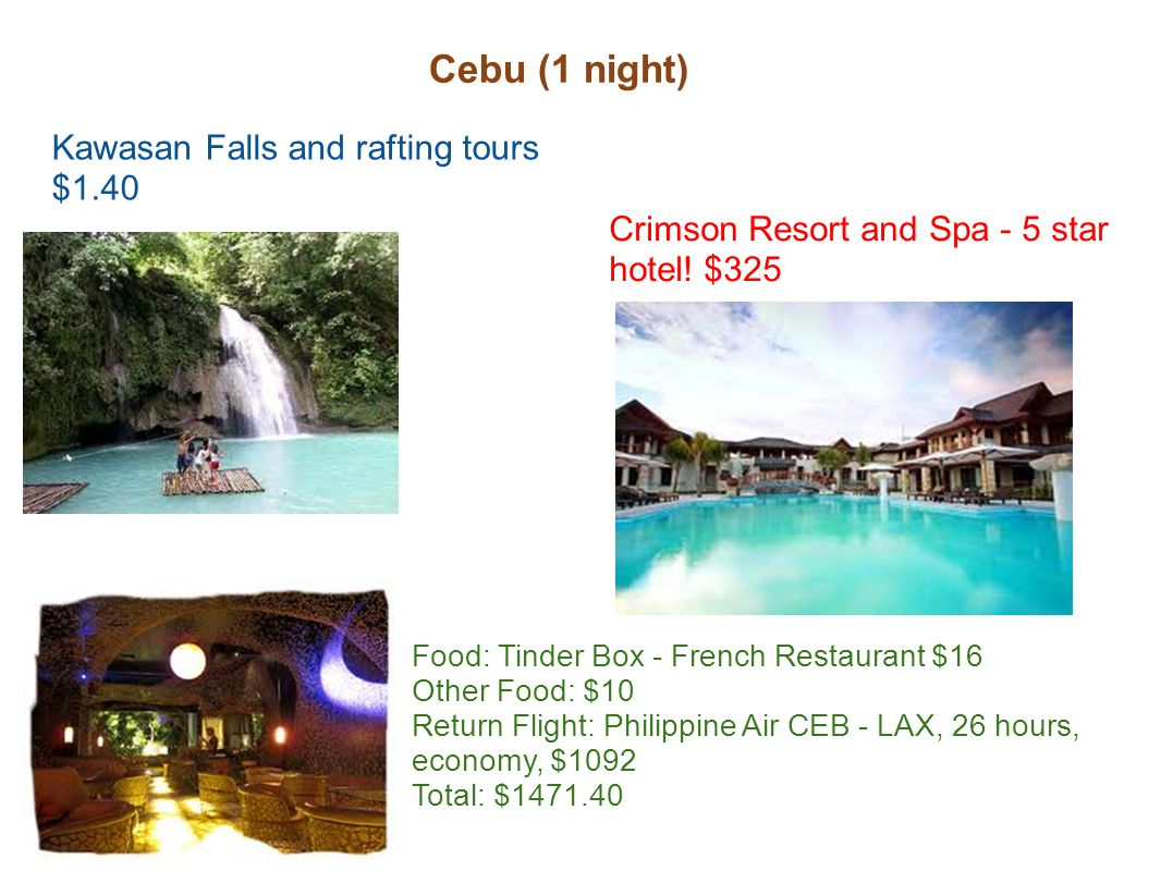 Cebu (1 night) Kawasan Falls and rafting tours $1.40 Crimson Resort and Spa - 5 star hotel.