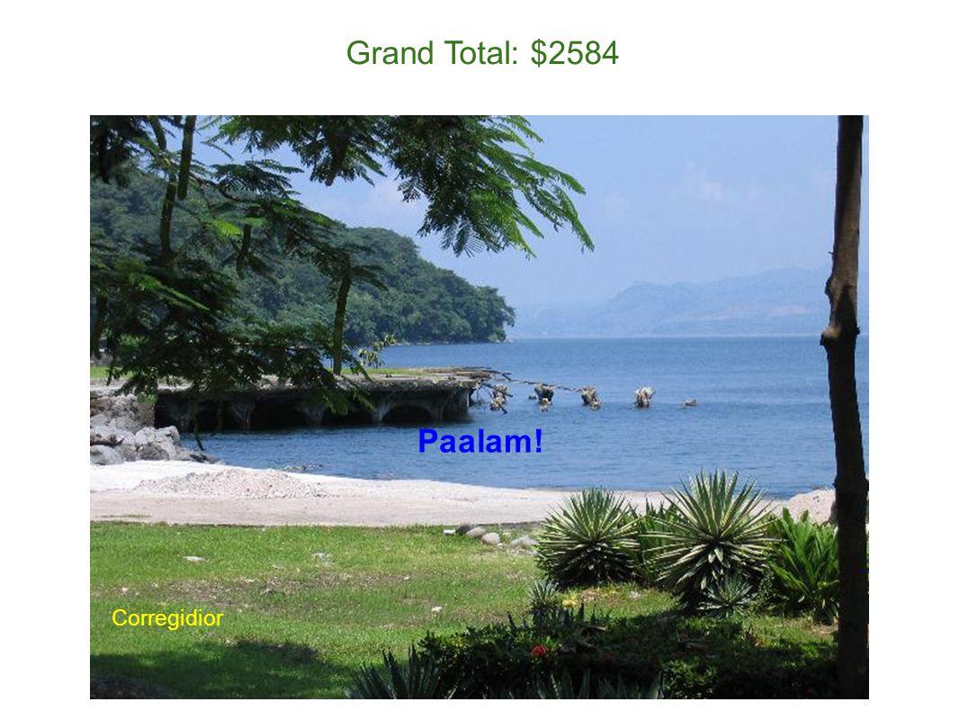 Grand Total: $2584 Corregidior Paalam!