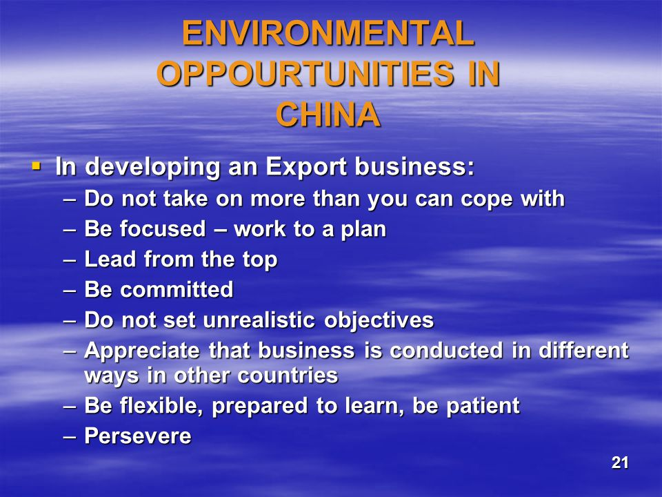 ENVIRONMENTAL OPPOURTUNITIES IN CHINA In developing an Export business: In developing an Export business: –Do not take on more than you can cope with