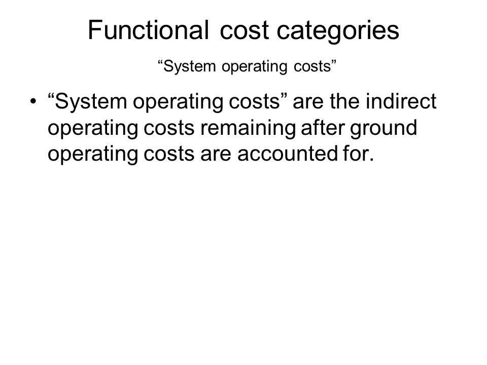 Functional cost categories System operating costs System operating costs are the indirect operating costs remaining after ground operating costs are accounted for.