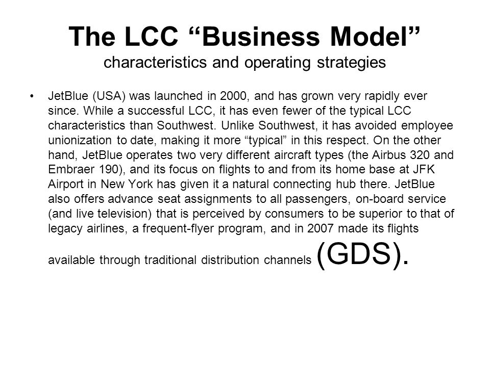 The LCC Business Model characteristics and operating strategies JetBlue (USA) was launched in 2000, and has grown very rapidly ever since.