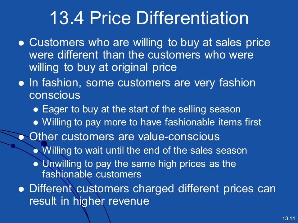13-14 13.4 Price Differentiation Customers who are willing to buy at sales price were different than the customers who were willing to buy at original