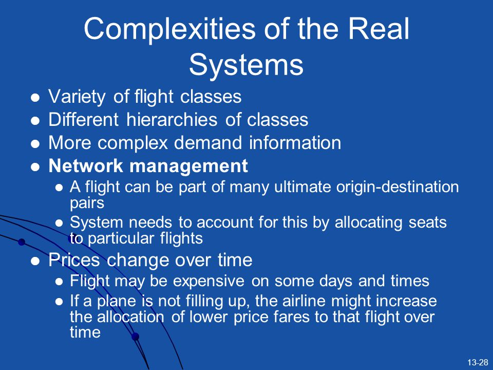 13-28 Complexities of the Real Systems Variety of flight classes Different hierarchies of classes More complex demand information Network management A