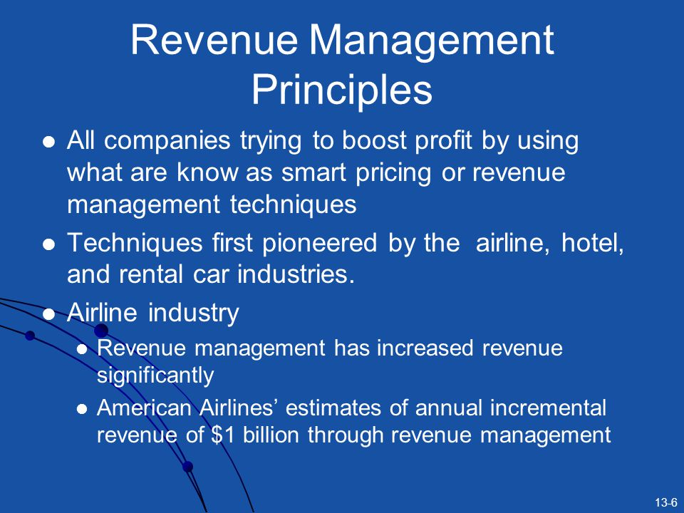 13-6 Revenue Management Principles All companies trying to boost profit by using what are know as smart pricing or revenue management techniques Techn