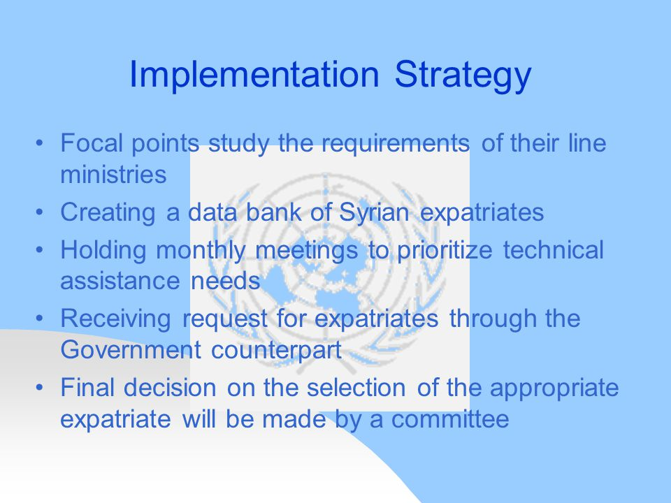 Implementation Strategy Focal points study the requirements of their line ministries Creating a data bank of Syrian expatriates Holding monthly meetin