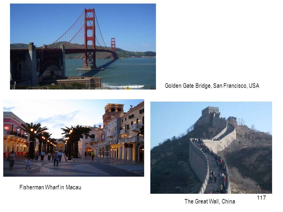 117 The Great Wall, China Golden Gate Bridge, San Francisco, USA Fisherman Wharf in Macau