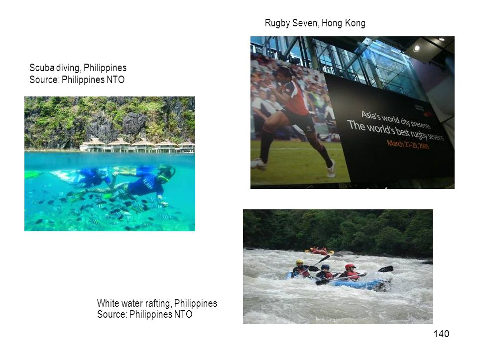 140 Rugby Seven, Hong Kong Scuba diving, Philippines Source: Philippines NTO White water rafting, Philippines Source: Philippines NTO