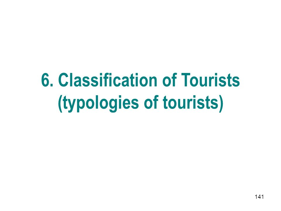 141 6. Classification of Tourists (typologies of tourists)
