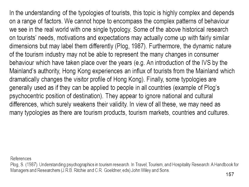 157 In the understanding of the typologies of tourists, this topic is highly complex and depends on a range of factors. We cannot hope to encompass th