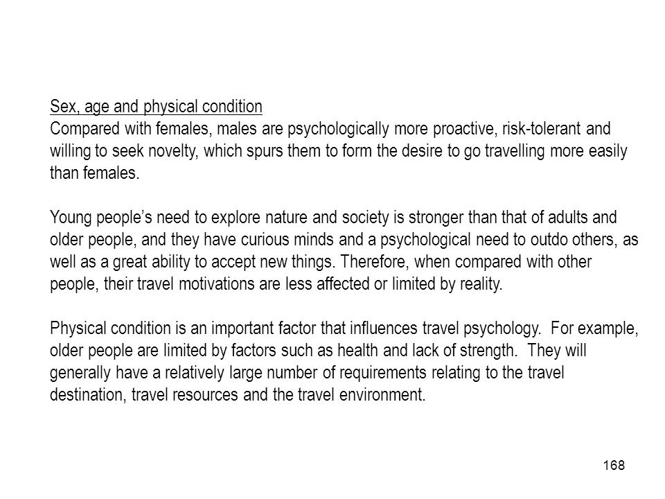 168 Sex, age and physical condition Compared with females, males are psychologically more proactive, risk-tolerant and willing to seek novelty, which