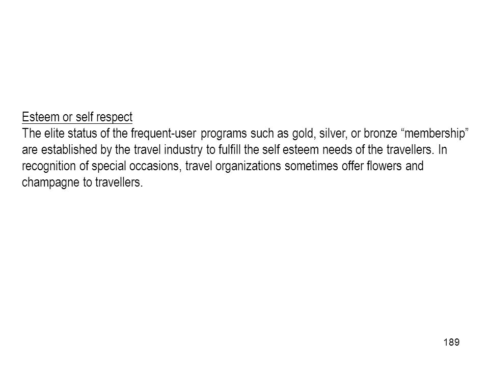 189 Esteem or self respect The elite status of the frequent-user programs such as gold, silver, or bronze membership are established by the travel ind