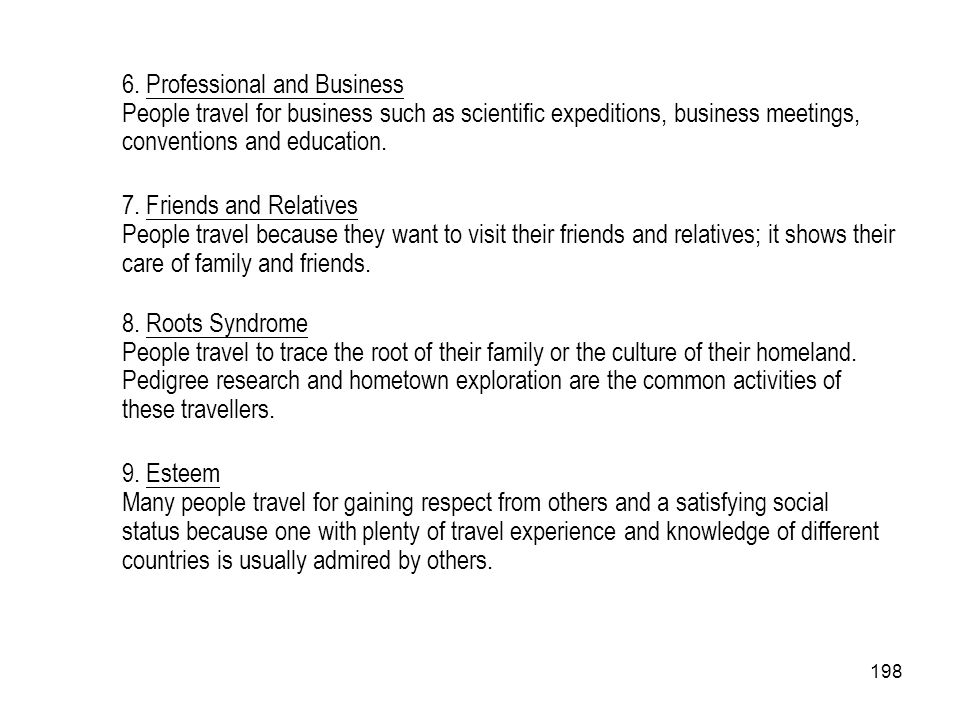 198 6. Professional and Business People travel for business such as scientific expeditions, business meetings, conventions and education. 7. Friends a