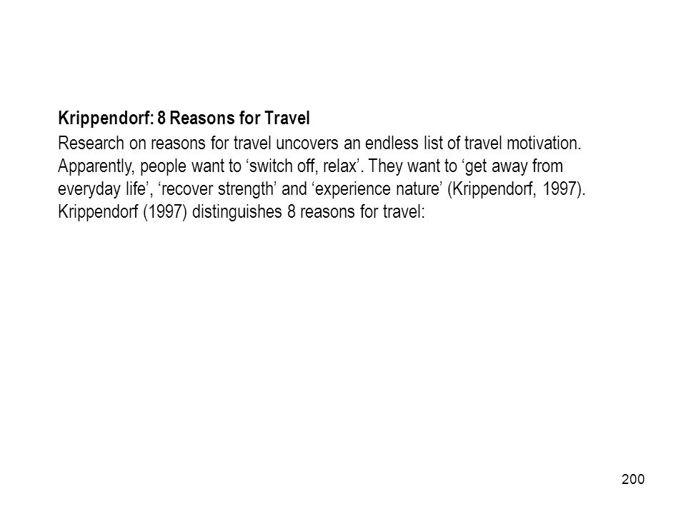 200 Research on reasons for travel uncovers an endless list of travel motivation. Apparently, people want to switch off, relax. They want to get away