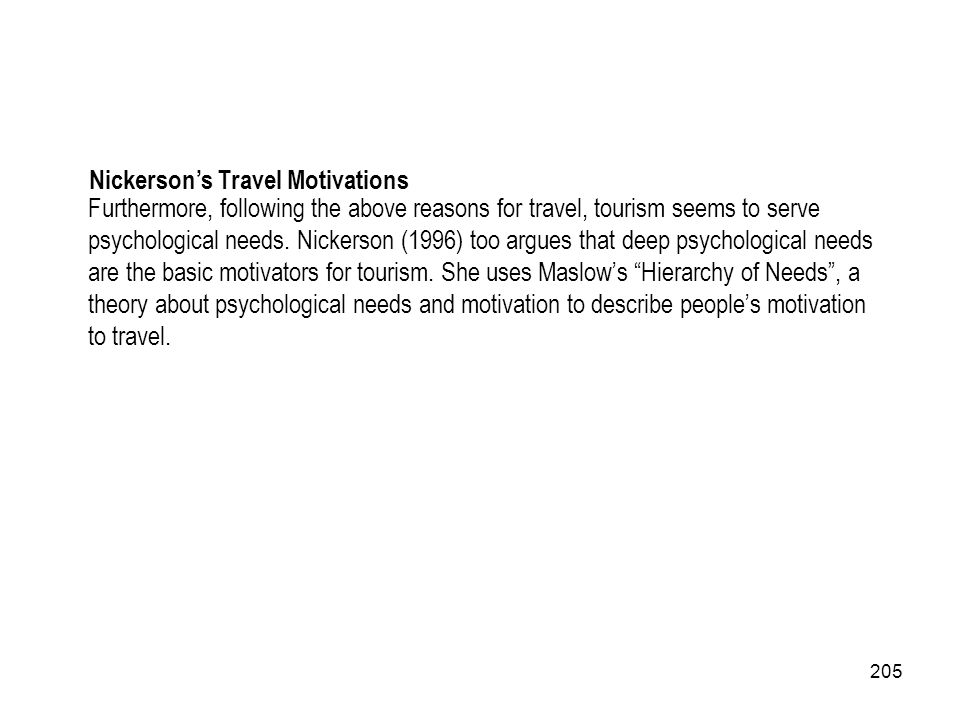 205 Furthermore, following the above reasons for travel, tourism seems to serve psychological needs. Nickerson (1996) too argues that deep psychologic
