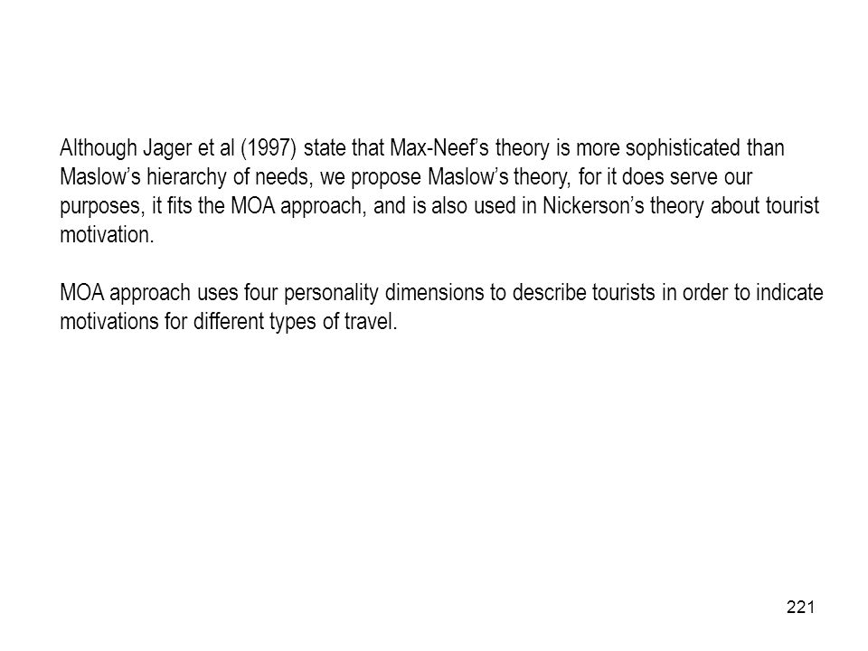 221 Although Jager et al (1997) state that Max-Neefs theory is more sophisticated than Maslows hierarchy of needs, we propose Maslows theory, for it d