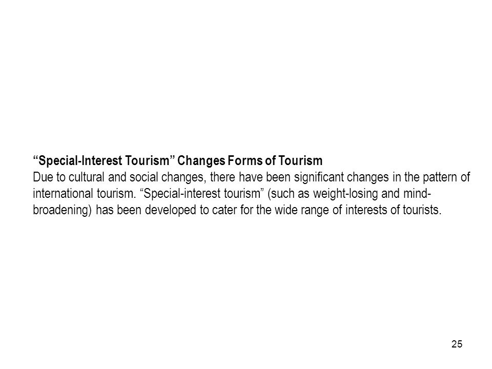 25 Special-Interest Tourism Changes Forms of Tourism Due to cultural and social changes, there have been significant changes in the pattern of interna
