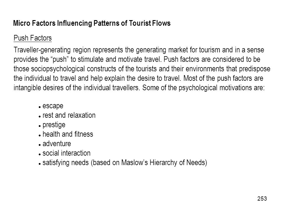 253 Push Factors Traveller-generating region represents the generating market for tourism and in a sense provides the push to stimulate and motivate t