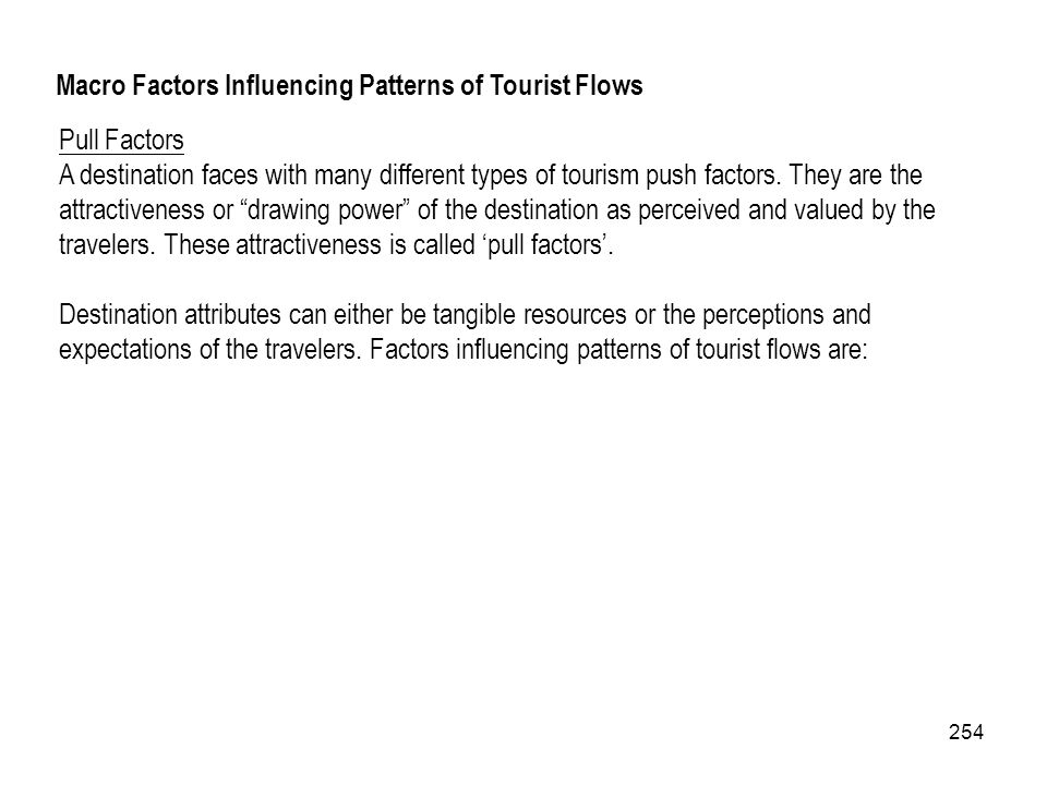254 Pull Factors A destination faces with many different types of tourism push factors. They are the attractiveness or drawing power of the destinatio