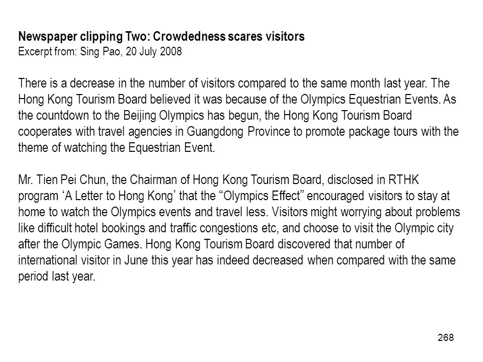 268 Newspaper clipping Two: Crowdedness scares visitors Excerpt from: Sing Pao, 20 July 2008 There is a decrease in the number of visitors compared to