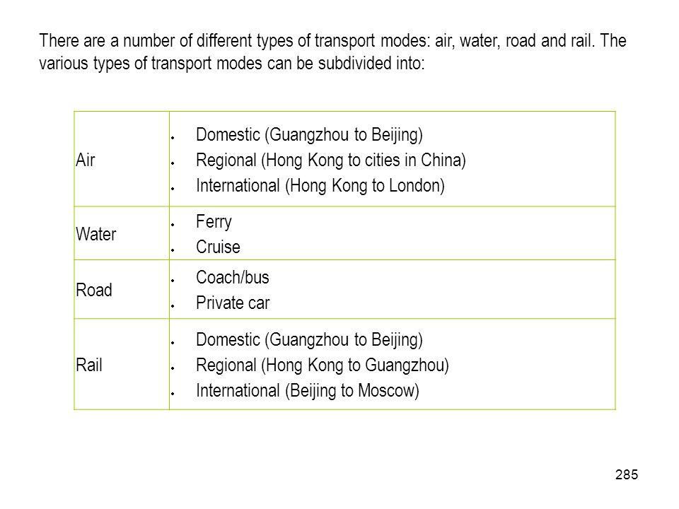 285 Air Domestic (Guangzhou to Beijing) Regional (Hong Kong to cities in China) International (Hong Kong to London) Water Ferry Cruise Road Coach/bus