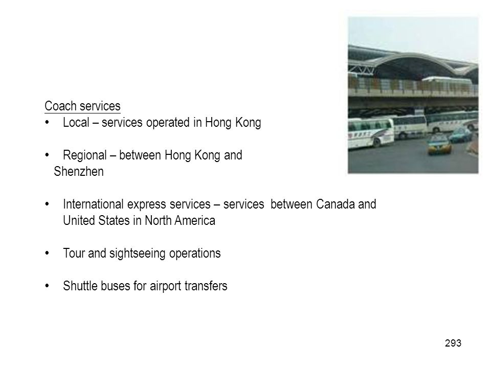 293 Coach services Local – services operated in Hong Kong Regional – between Hong Kong and Shenzhen International express services – services between