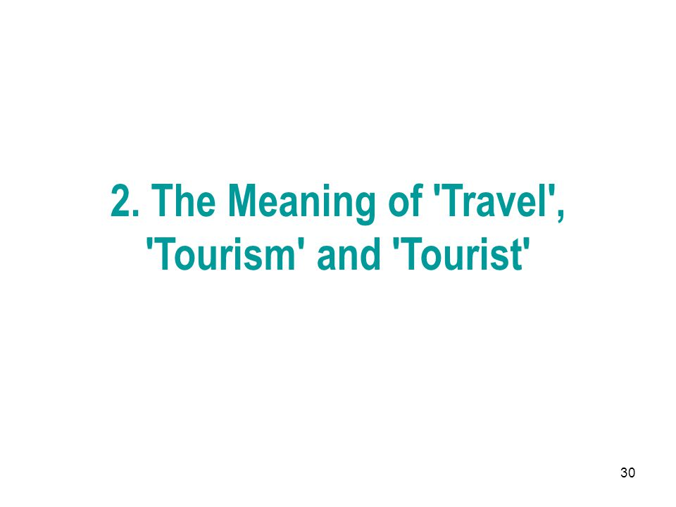 30 2. The Meaning of 'Travel', 'Tourism' and 'Tourist'