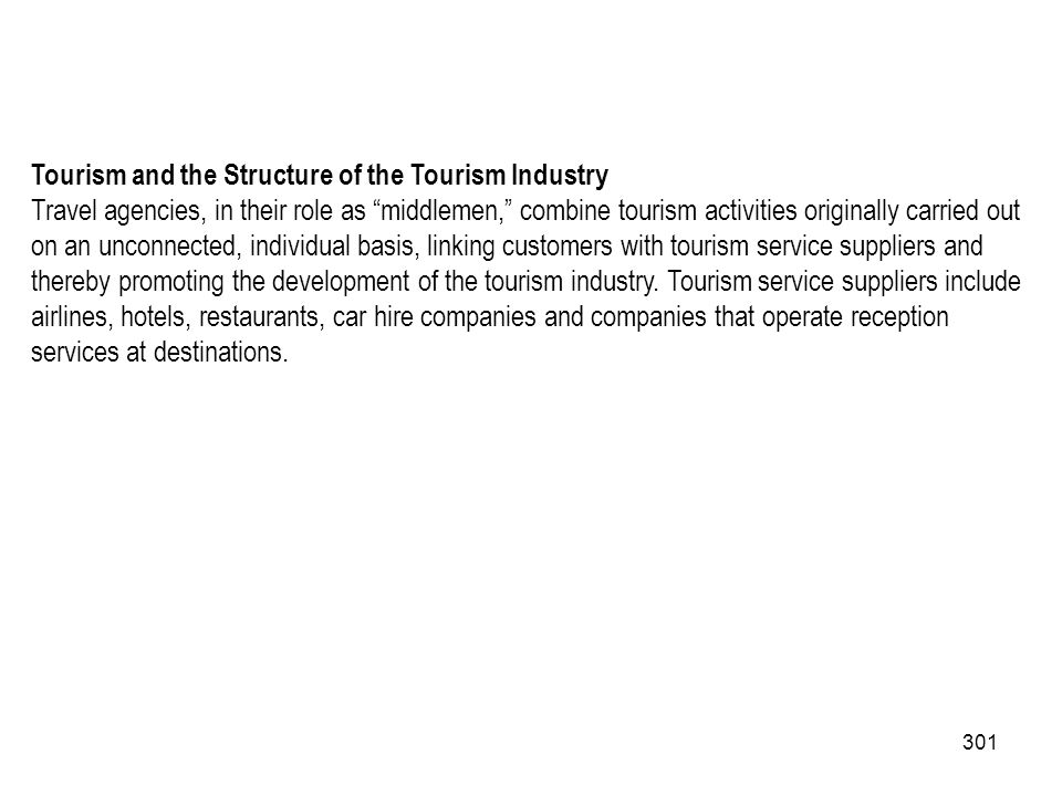 301 Tourism and the Structure of the Tourism Industry Travel agencies, in their role as middlemen, combine tourism activities originally carried out o