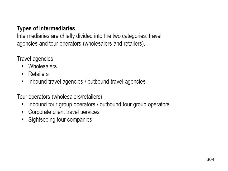 304 Types of Intermediaries Intermediaries are chiefly divided into the two categories: travel agencies and tour operators (wholesalers and retailers)
