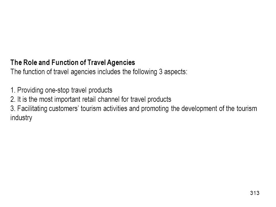 313 The Role and Function of Travel Agencies The function of travel agencies includes the following 3 aspects: 1. Providing one-stop travel products 2