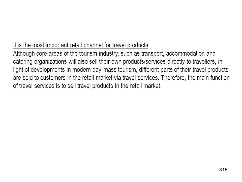 315 It is the most important retail channel for travel products Although core areas of the tourism industry, such as transport, accommodation and cate