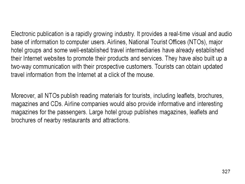 327 Electronic publication is a rapidly growing industry. It provides a real-time visual and audio base of information to computer users. Airlines, Na