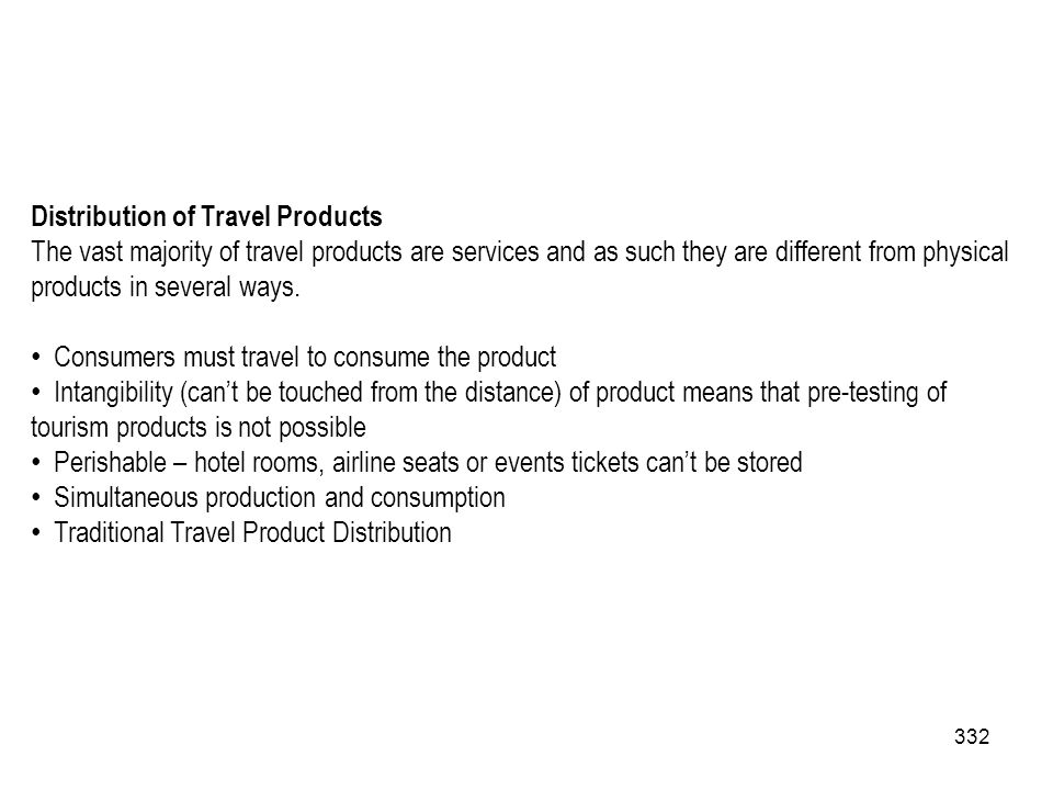 332 Distribution of Travel Products The vast majority of travel products are services and as such they are different from physical products in several