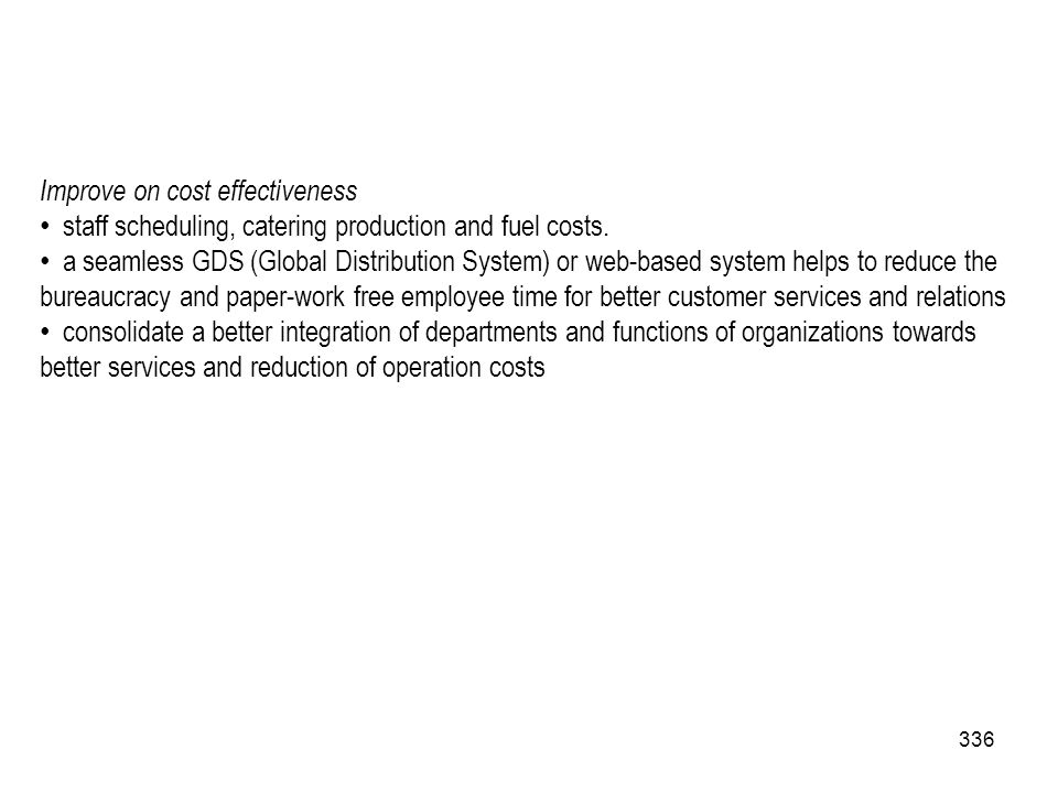 336 Improve on cost effectiveness staff scheduling, catering production and fuel costs. a seamless GDS (Global Distribution System) or web-based syste