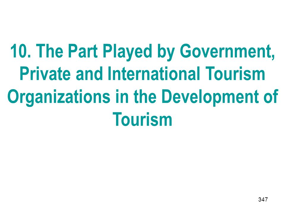 347 10. The Part Played by Government, Private and International Tourism Organizations in the Development of Tourism