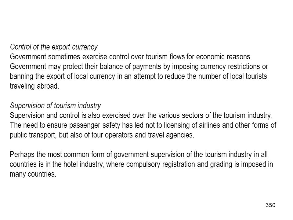 350 Control of the export currency Government sometimes exercise control over tourism flows for economic reasons. Government may protect their balance