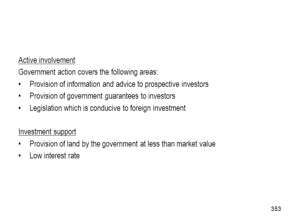 353 Active involvement Government action covers the following areas: Provision of information and advice to prospective investors Provision of governm