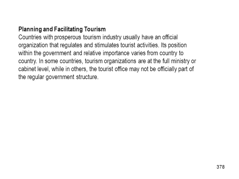 378 Planning and Facilitating Tourism Countries with prosperous tourism industry usually have an official organization that regulates and stimulates t