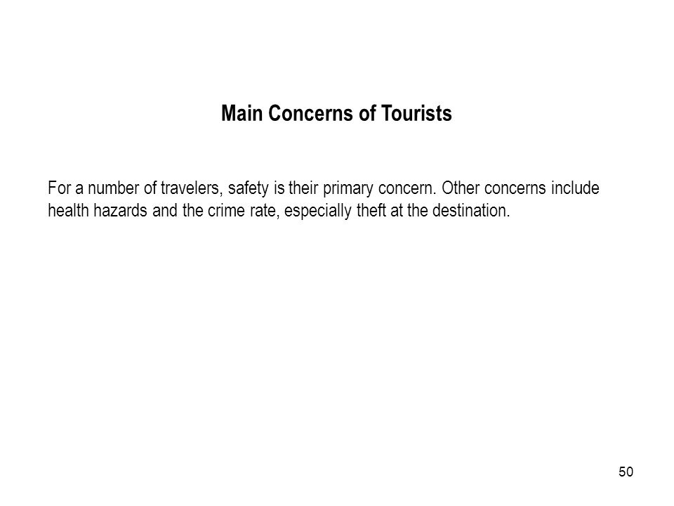 50 Main Concerns of Tourists For a number of travelers, safety is their primary concern. Other concerns include health hazards and the crime rate, esp