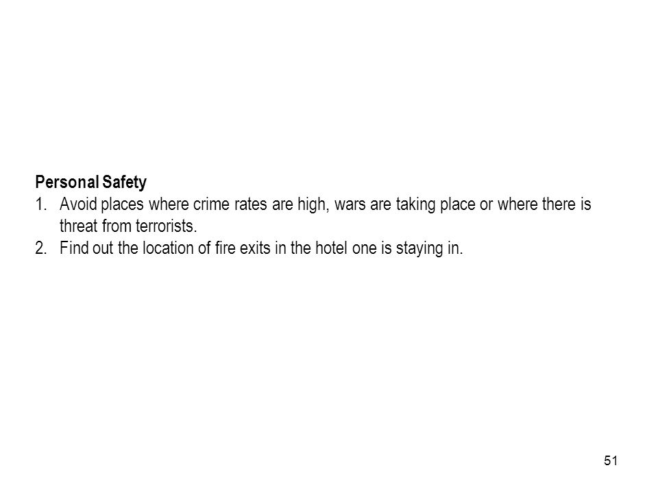 51 Personal Safety 1.Avoid places where crime rates are high, wars are taking place or where there is threat from terrorists. 2.Find out the location