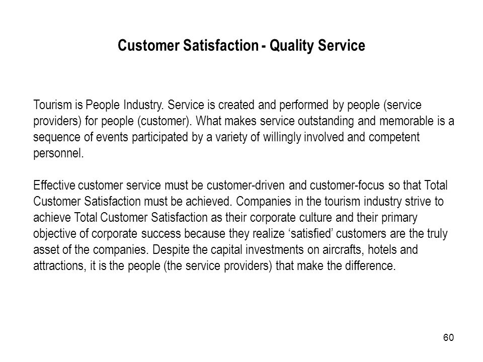 60 Tourism is People Industry. Service is created and performed by people (service providers) for people (customer). What makes service outstanding an