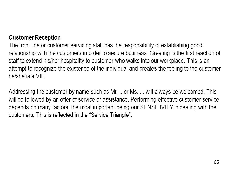 65 Customer Reception The front line or customer servicing staff has the responsibility of establishing good relationship with the customers in order