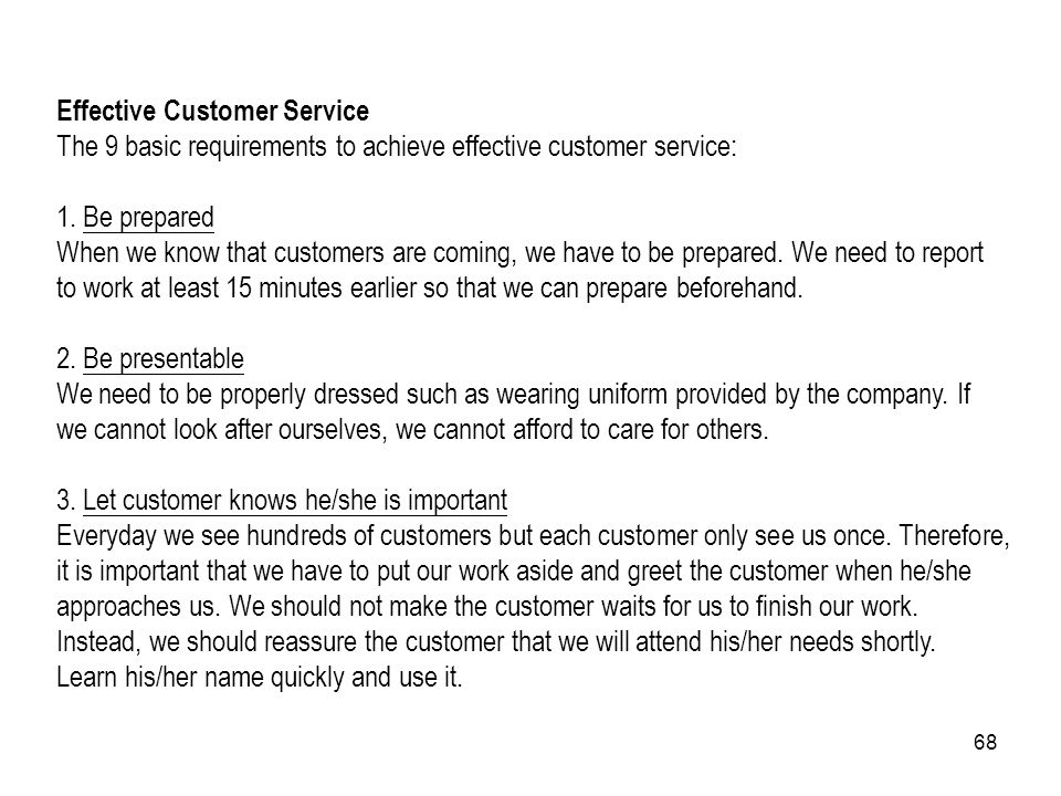 68 Effective Customer Service The 9 basic requirements to achieve effective customer service: 1. Be prepared When we know that customers are coming, w