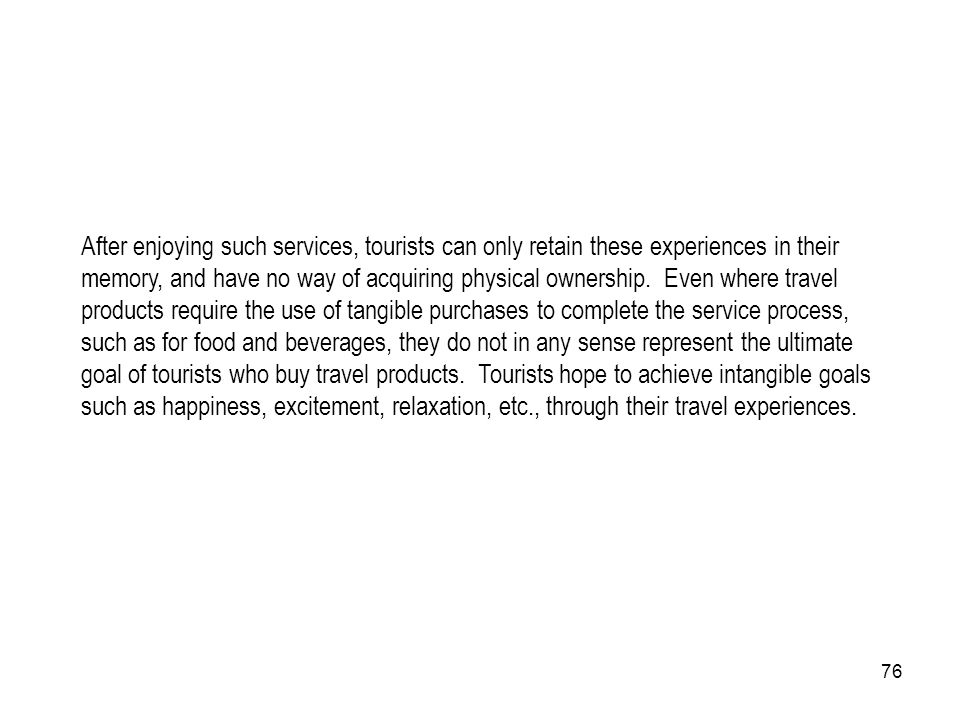 76 After enjoying such services, tourists can only retain these experiences in their memory, and have no way of acquiring physical ownership. Even whe
