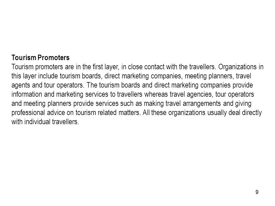 9 Tourism Promoters Tourism promoters are in the first layer, in close contact with the travellers. Organizations in this layer include tourism boards