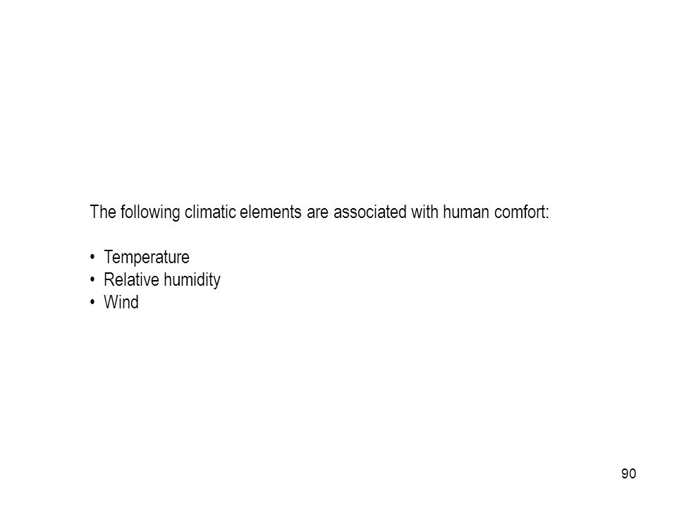90 The following climatic elements are associated with human comfort: Temperature Relative humidity Wind