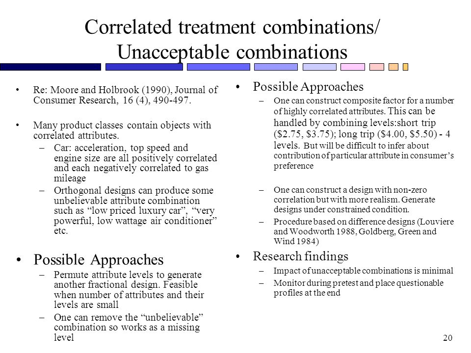 20 Correlated treatment combinations/ Unacceptable combinations Re: Moore and Holbrook (1990), Journal of Consumer Research, 16 (4), 490-497.