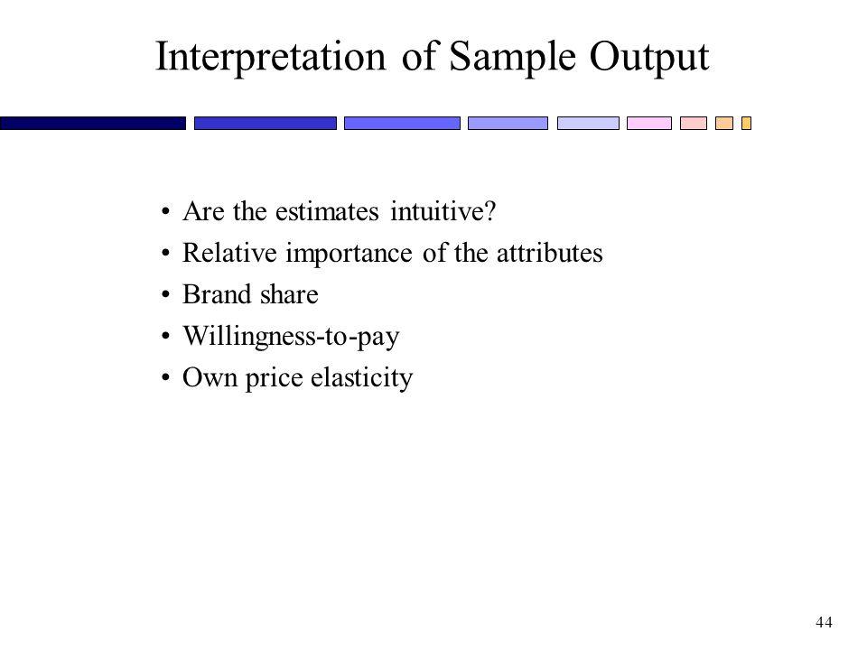 44 Interpretation of Sample Output Are the estimates intuitive.