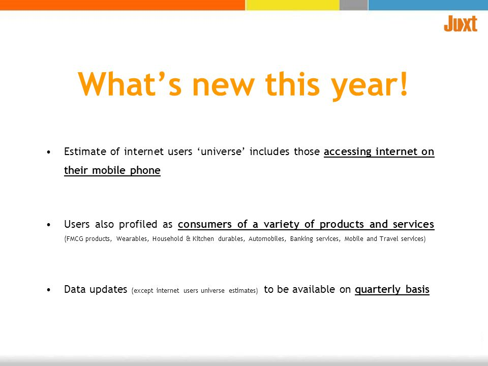 Whats new this year! Estimate of internet users universe includes those accessing internet on their mobile phone Users also profiled as consumers of a
