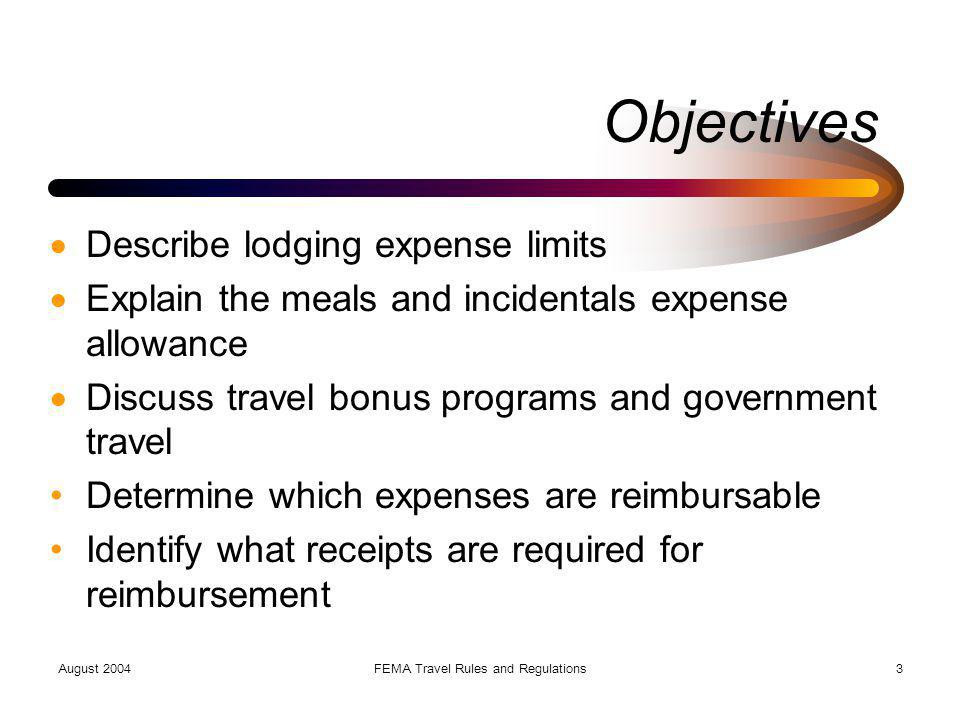 August 2004FEMA Travel Rules and Regulations4 BASIS OF TRAVEL FUNDING Federal Travel Regulations FEMA Travel Policy Modifications by CFO Bulletins CFO Bulletin