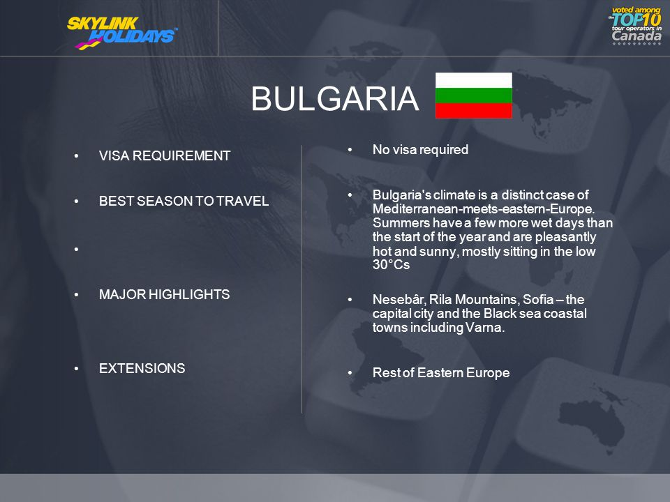 BULGARIA VISA REQUIREMENT BEST SEASON TO TRAVEL MAJOR HIGHLIGHTS EXTENSIONS No visa required Bulgaria s climate is a distinct case of Mediterranean-meets-eastern-Europe.